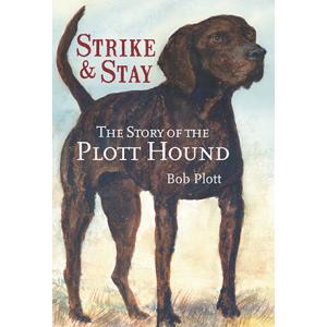 The Story of the Plott Hound: Strike and Stay Book by Bob Plott
